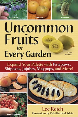 Uncommon Fruits for Every Garden By Reich, Lee/ Arlein, Vicki Herzfeld (ILT)